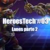 HeroesTech #03 – Lanes parte 2
