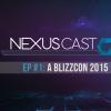 Nexus Cast #1 – A BlizzCon 2015