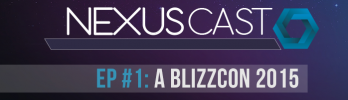 Nexus Cast #1 – A BlizzCon 2015